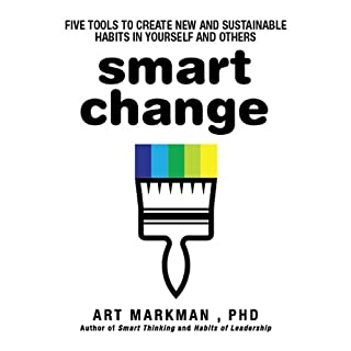 Smart Change     Five Tools to Create New and Sustainable Habits in Yourself and Others              By:                                                                                                                                 Art Markman                               Narrated by:                                                                                                                                 Sean Pratt                      Length: 7 hrs and 31 mins     187 ratings     Overall 3.8