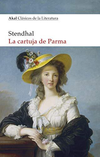 La Cartuja de Parma (Akal Clásicos de la Literatura nº 20)