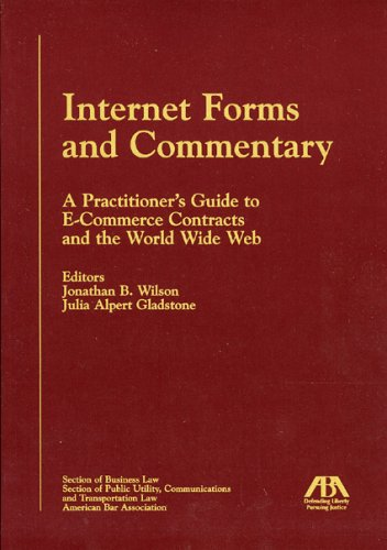 Download Internet Forms and Commentary: A Practitioner's Guide to E-Commerce Contracts and the World Wide Web 1590310845
