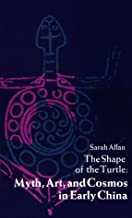 The Shape of the Turtle: Myth, Art, and Cosmos in Early China (SUNY series in Chinese Philosophy and Culture)