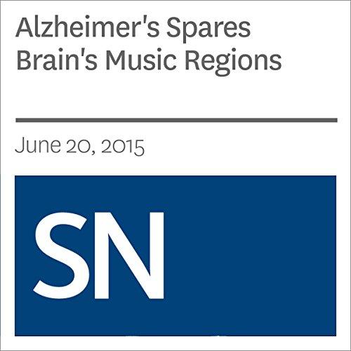Alzheimer's Spares Brain's Music Regions Audiobook By Laura Sanders cover art