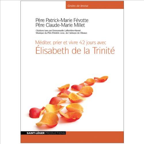 Méditer, prier et vivre 42 jours avec Elisabeth de la Trinité  audiobook cover art