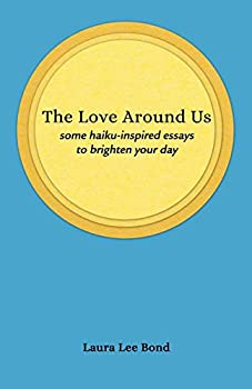 The Love Around Us  some haiku-inspired essays to brighten your day