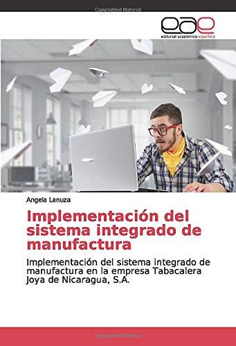 Implementación del sistema integrado de manufactura: Implementación del sistema integrado de manufactura en la empresa Tabacalera Joya de Nicaragua, S.A.