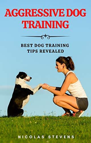Aggressive Dog Training: Best Dog Training Tips Revealed