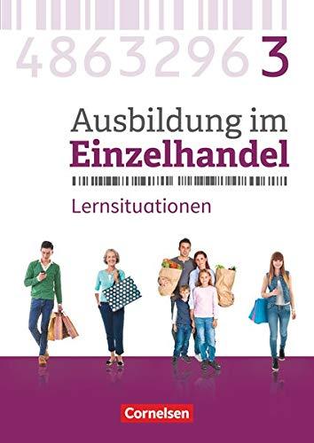 Ausbildung im Einzelhandel - Neubearbeitung - Allgemeine Ausgabe - 3. Ausbildungsjahr: Arbeitsbuch mit Lernsituationen