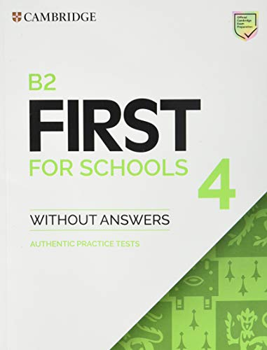 B2 First for Schools 4. Student's Book without Answers.: Authentic Practice Tests (FCE Practice Tests)