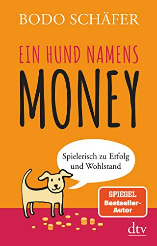 Ein Hund namens Money: Spielerisch zu Erfolg und Wohlstand