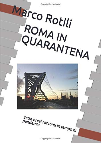 ROMA IN QUARANTENA: Sette brevi racconti in tempo di pandemia
