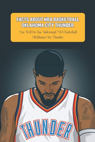 Facts About NBA Basketball Oklahoma City Thunder: How Well Do You Understand NBA Basketball Oklahoma City Thunder: NBA Basketball Oklahoma City Thunder Quiz Book
