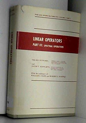Linear Operators: Spectral Operators v. 3 (Pure & Applied Mathematics S.)