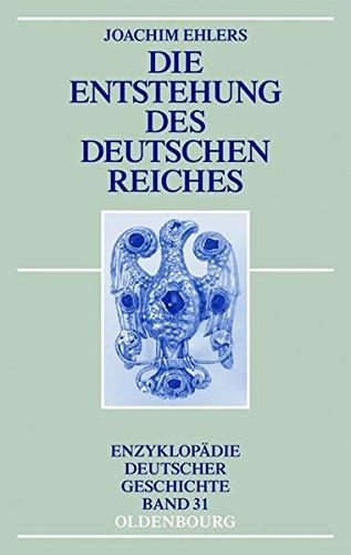 Die Entstehung des Deutschen Reiches (Enzyklopädie deutscher Geschichte, Band 31)