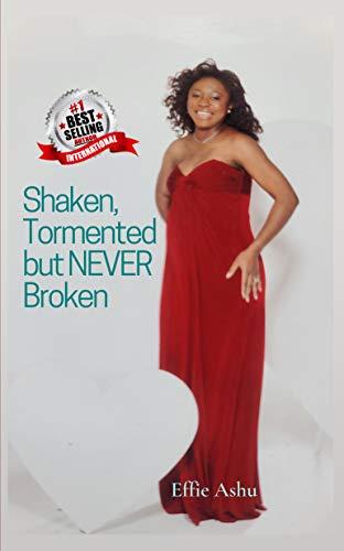Shaken, Tormented but NEVER broken (Power of Faith Book 1)