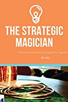 The Strategic Magician: A road map to success for the aspiring magician