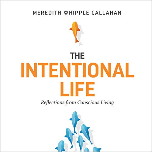 The Intentional Life: Reflections from Conscious Living audiobook cover art