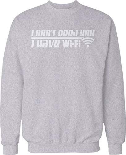 Hoodteez I Don't Need You, I Have WiFi Crew Neck Sweatshirt, L LtGray