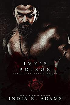 Ivy's Poison (Cavalieri Della Morte Book 5) by [India R. Adams]