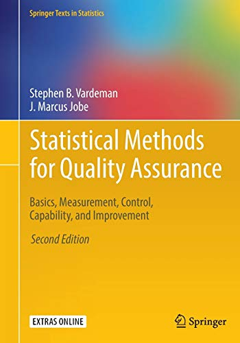Compare Textbook Prices for Statistical Methods for Quality Assurance: Basics, Measurement, Control, Capability, and Improvement Springer Texts in Statistics 2nd ed. 2016 Edition ISBN 9780387791050 by Vardeman, Stephen B.,Jobe, J. Marcus