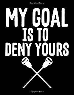 My Goal Is To Deny Yours: Lacrosse Goalkeeper & Defender Blank Sketchbook to Draw and Paint (110 Empty Pages, 8.5