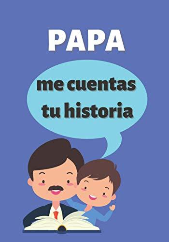 PAPA me Cuentas tu Historia: Diario de recuerdos para completar - 50 Preguntas para crear y hacer a su Padre para Conocer su Vida - Compartir ... el Día del Padre , Cumpleaños, Navidad...