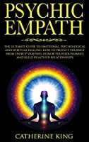 Psychic Empath: The Ultimate Guide to Emotional, Psychological and Spiritual Healing. How to Protect Yourself from Energy Vampires, Honor Your Boundaries and Build Better Relationships