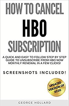 How To Cancel HBO Subscription: A Quick and Easy to Follow Step by way of Step Guide to Unsubscribe From HBO NOW Monthly Renewal in a Few Clicks! Screenshots Included. (Updated Version of 2020)