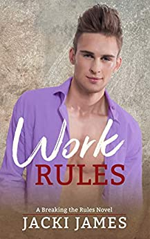 Work Rules: A Breaking the Rules Novel by [Jacki James]