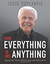 Your Everything is His Anything! (Large Print Edition): Expand Your View of What Prayer and Faith Can Do
