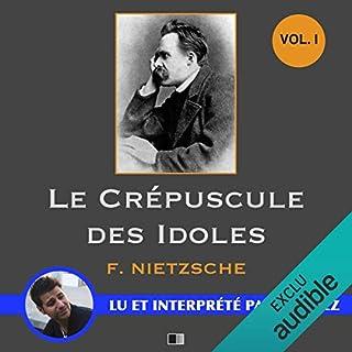 Le crépuscule des idoles 1                   De :                                                                                                                                 Friedrich Nietzsche                               Lu par :                                                                                                                                 Yannick Lopez                      Durée : 1 h et 40 min     4 notations     Global 3,5
