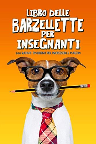 Libro delle barzellette per insegnanti: 300 battute divertenti per professori e maestri