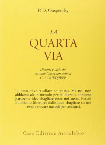 La quarta via. Discorsi e dialoghi secondo l'insegnamento di G. I. Gurdjieff