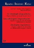Les Idéologies Linguistiques: Langues Et Dialectes Dans Les Médias Traditionnels Et Nouveaux (Sprache - Identitaet - Kultur)