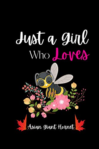 Just a Girl Who Loves Asian Giant Hornet: Perfect Asian Giant Hornet Lover Gift For Girl. Cute Notebook for Asian Giant Hornet Lover. Gift it to your Sister, Daughter, Mother, Mom, Grandpa