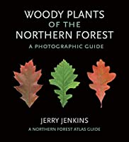 Woody Plants of the Northern Forest: A Photographic Guide (A Northern Forest Atlas Guide)