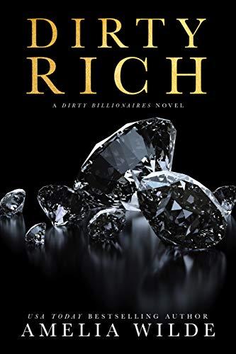 Dirty Rich (Dirty Billionaires Book 1)
