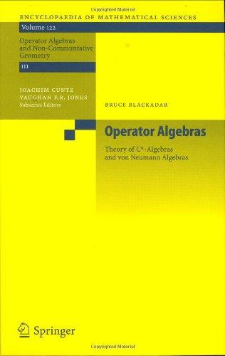 Operator Algebras: Theory of C*-Algebras and von Neumann Algebras (Encyclopaedia of Mathematical Sciences)
