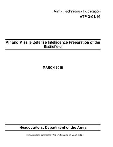 Army Techniques Publication ATP 3-01.16 Air and Missile Defense Intelligence Preparation of the Battlefield MARCH 2016