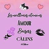 Les meilleures vitamines Amour Baisers Câlins: carnet de notes mots d'amour   Pour noter tous vos messages d'amour tous les jours   94 pages   21,59 x 21,59 cm   Cadeau pour tous les amoureux