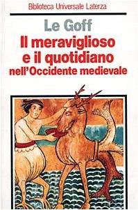 Il meraviglioso e il quotidiano nell'Occidente medievale (Biblioteca universale Laterza)
