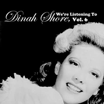 We're Listening To Dinah Shore, Vol. 6