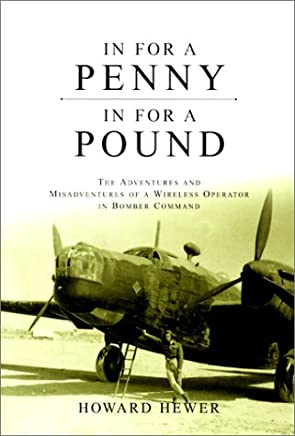 In for a Penny, in for a Pound: The Adventures & Misadventures of a Wireless Operator in Bomber Command