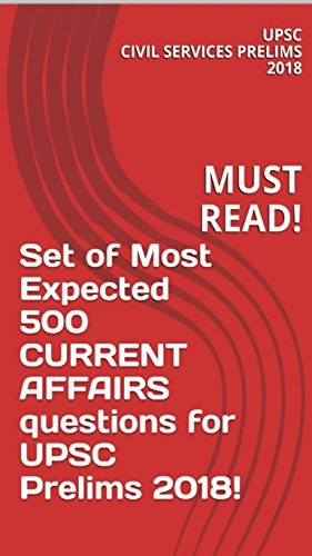 MUST READ- Set of Most Expected 500 CURRENT AFFAIRS questions for UPSC Prelims 2018! (English Edition)