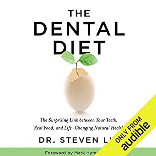 The Dental Diet     The Surprising Link Between Your Teeth, Real Food, and Life-Changing Natural Health              Written by:                                                                                                                                 Dr. Steven Lin                               Narrated by:                                                                                                                                 Steven Lin                      Length: 7 hrs and 57 mins     8 ratings     Overall 4.0