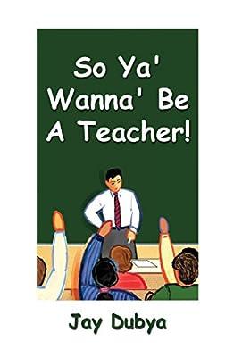 So Ya' Wanna' Be a Teacher!