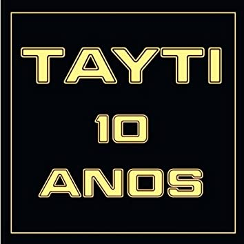 Tayti - 10 anos