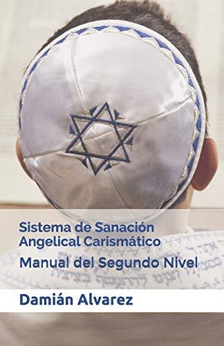 Sistema de Sanación Angelical Carismático: Manual del Segundo Nivel: 2