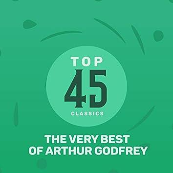 Top 45 Classics - The Very Best of Arthur Godfrey