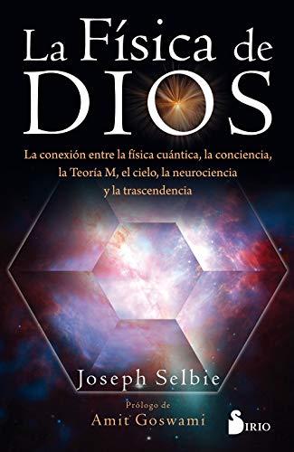 La física de dios: La conexion entre la física cuántica,
