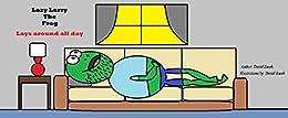 Lazy Larry The Frog: Lays around all day by [David Zacek]