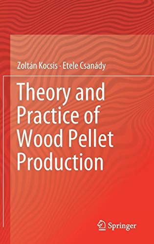 Theory and Practice of Wood Pellet Production